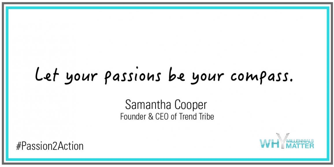 """Let your passions be your compass."" 